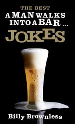 The Best 'a Man Walks Into a Bar' Jokes - Billy Brownless