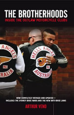 Brotherhoods : Inside the Outlaw Motorcycle Clubs - Arthur Veno