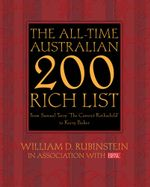 The All-Time Australian 200 Rich List : From Samuel Terry 'The Convict Rothschild' to Kerry Packer - William D., Prof Rubinstein