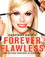 Forever Flawless : How to look your best at every age - Napoleon Perdis