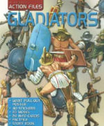 Action Files : Gladiators : With 40 Stickers, 24 Info Cards, Giant Fold-Out Poster, 3D Model, Factfile and Story Book