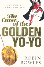 Curse of the Golden Yo-Yo : Cornelia Finnigan Mystery Series - Robin Bowles