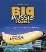 The Little Book of Big Aussie Icons : 50 of Australia's Craziest Roadside Attractions - Craig Scutt