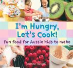 I'm Hungry, Let's Cook! : Fun Food  for Kids to Make - Joanne Newell