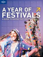 Lonely Planet : A Year Of Festivals - Lonely Planet
