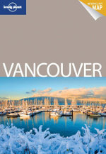 Vancouver : Lonely Planet Encounter Travel Guide : 1st Edition  - Lonely Planet