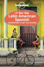 Fast Talk Latin American Spanish : Lonely Planet Language Phrasebook - Lonely Planet