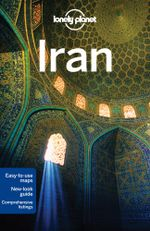 Iran : Lonely Planet Travel Guide : 6th Edition - Lonely Planet