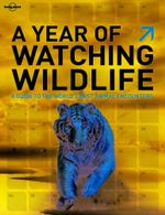 Lonely Planet : A Year Of Watching Wildlife - Lonely Planet