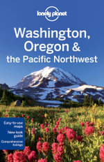 Washington Oregon and the Pacific Northwest : Lonely Planet Travel Guide : 5th Edition - Lonely Planet