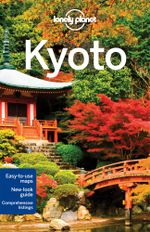 Kyoto : Lonely Planet Travel Guide - Lonely Planet