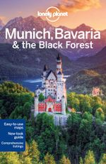 Munich Bavaria & the Black Forest : Lonely Planet Travel Guide - Lonely Planet