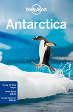 Antarctica : Lonely Planet Travel Guide - Lonely Planet