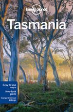 Tasmania : Lonely Planet Travel Guide - Lonely Planet
