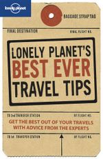 Lonely Planet's Best Ever Travel Tips : Get The Best Out Of Your Travels With Advice From The Experts : 2nd Edition - Lonely Planet