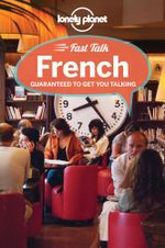 Fast Talk French : Lonely Planet Language Phrasebook - Lonely Planet
