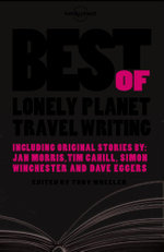 Best of Lonely Planet Travel Writing : Lonely Planet Travel Literature Series - Lonely Planet