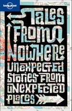 Tales from Nowhere : Lonely Planet Travel Literature Series - Lonely Planet