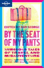 By the Seat of My Pants 2 : Lonely Planet Travel Literature Series - Lonely Planet