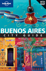 Buenos Aires City Guide : Lonely Planet Travel Guide : 6th Edition - Lonely Planet