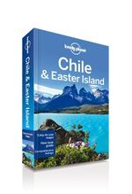 Chile and Easter Island : Lonely Planet Travel Guide - Lonely Planet