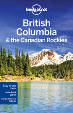 British Columbia & the Canadian Rockies : Lonely Planet Travel Guide : 5th Edition - Lonely Planet