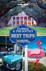 Florida & the South's Best Trips : Lonely Planet Travel Guide : 2nd Edition - Lonely Planet