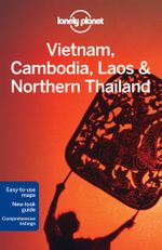 Vietnam, Cambodia, Laos and Northern Thailand : Lonely Planet Travel Guide : 3rd Edition - Lonely Planet