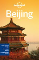 Beijing : Lonely Planet Travel Guide : 9th Edition - Lonely Planet