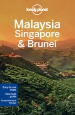 Malaysia, Singapore & Brunei - 2013 Edition : Lonely Planet Travel Guide - Lonely Planet Writers