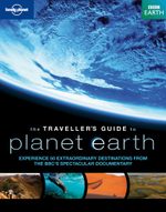 The Traveller's Guide to Planet Earth : The World as You've Never Experienced It Before - Lonely Planet