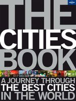 Lonely Planet : The Cities Book :  A Journey Through the Best Cities in the World - Lonely Planet