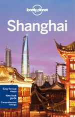 Shanghai : Lonely Planet Travel Guide : 6th Edition - Lonely Planet