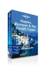 Naples Pompeii & the Amalfi Coast : Lonely Planet Travel Guide - Lonely Planet