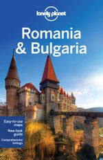 Romania & Bulgaria : Lonely Planet Travel Guide - Lonely Planet