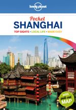 Shanghai : Lonely Planet Pocket Travel Guide - Lonely Planet