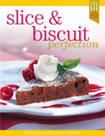 Slice and Biscuit Perfection : Hinkler Kitchen Ser. - Hinkler Books Staff