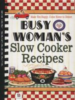 Busy Woman's Slow Cooker Recipes : Make 'Em Happy. Fix it Fast! - Hinkler Books PTY Ltd