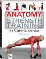 Anatomy Of Strength Training : The 5 Essential Exercises - Pat Manocchia