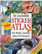 My Incredible Sticker Atlas Bind Up : The World, Animals, Space and Dinosaurs - Hinkler Books PTY Ltd