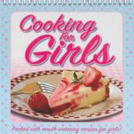 Cooking For Girls : Packed With Mouth-Watering Recipes For Girls!