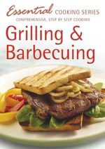 Grilling and Barbecuing : Essential Cooking - Hinkler Books Staff