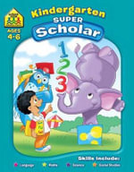 Kindergarten Super Scholar : Ages 4 - 6 : School Zone Super Deluxe Workbooks Ser. - School Zone