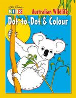 Australian Wildlife  : Dot-to-Dot and Colouring Book - Kyile Currey