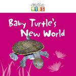 Baby Turtle's New World : Kids Bedtime Read-Along Story Book - Steve Parish