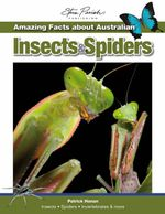 Amazing Facts About Australian Insects and Spiders : Amazing Facts - Patrick Honan
