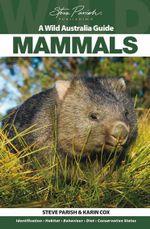 Mammals : A Wild Australia Guide - Steve Parish