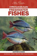 Freshwater Fishes : A Wild Australia Guide - Gunther Schmida