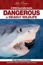 Dangerous and Deadly Wildlife - Ted Lewis