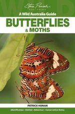 Butterflies and Moths : A Wild Australia Guide - Patrick Honan
